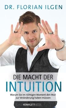 Dr. Florian Ilgen: Die Macht der Intuition / Werden Sie der Mensch, der Sie sein wollen
