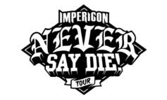 """IMPERICON'S """"NEVER SAY DIE! TOUR"""" ENTERS THE NEXT ROUND! + LINE UP 