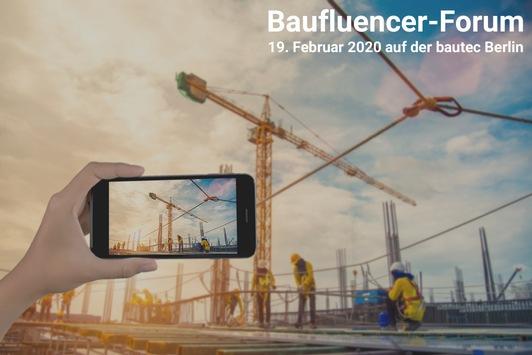 """Bauindustrie trifft Influencer: """"Baufluencer-Forum"""" auf der bautec 2020 / Neues Veranstaltungsformat am 19.02.2020 auf der bautec  in Berlin"""