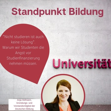 STANDPUNKT BILDUNG: Nicht studieren ist auch keine Lösung / Ein Statement von Anja Hofmann, Gründungs- und Vorstandsmitglied der Deutschen Bildung AG